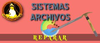 Comprobar y Reparar Sistema de Archivos y Particiones