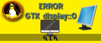 Solución a error gtk cannot open display 0
