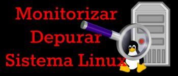 Monitorizar y Depurar el Sistema Linux