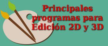 Principales programas para Edición 2D y 3D