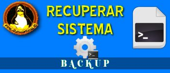 Recuperar Sistema Linux desde un Backup